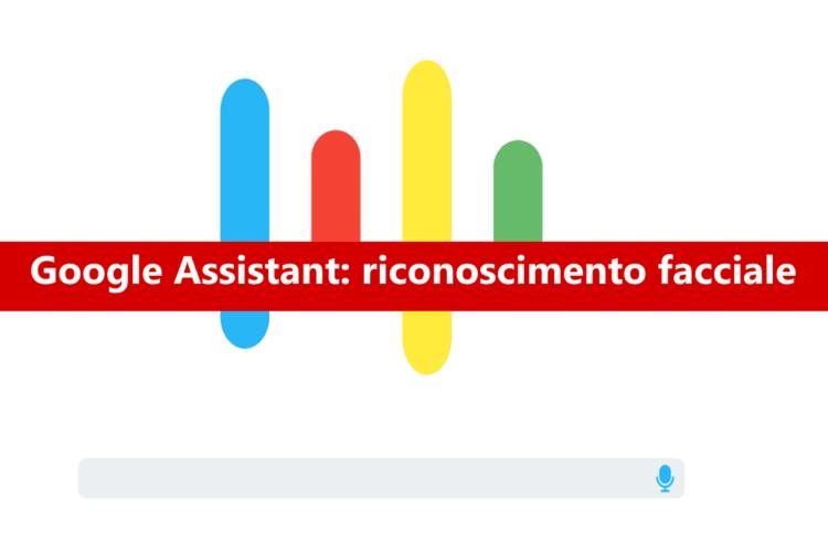 Google Assistant avrà il riconoscimento facciale!