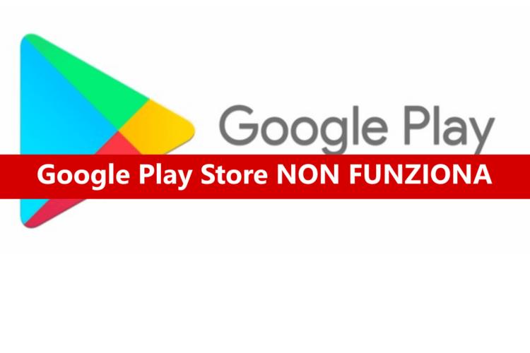 Google Play Store non funziona: come risolvere il problema