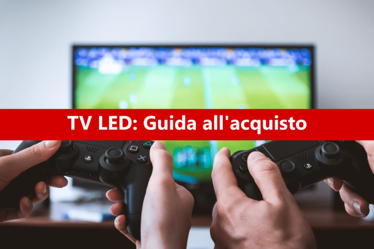 TV LED: guida all'acquisto