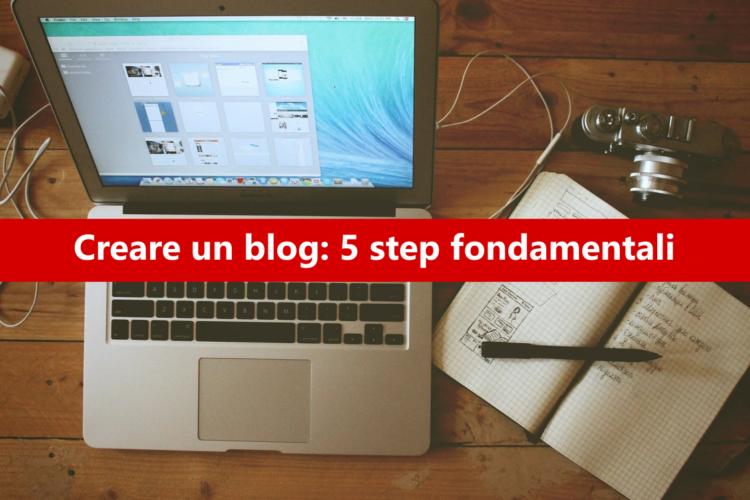Creare un blog: 5 step fondamentali