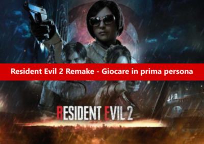 Resident Evil 2 Remake - Mod giocare in prima persona